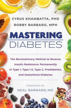 Mastering diabetes : the revolutionary method to reverse insulin resistance permanently in type 1, type 1.5, type 2, prediabetes, and gestational diabetes book cover