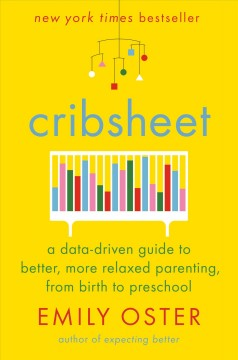 Cribsheet : a data-driven guide to better, more relaxed parenting, from birth to preschool book cover