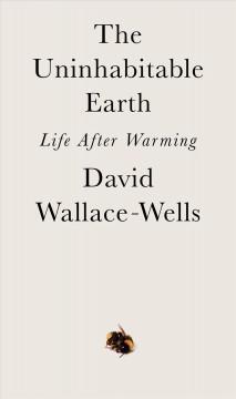 The uninhabitable earth : life after warming book cover