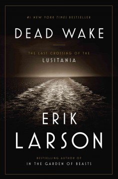 Dead wake : the last crossing of the Lusitania book cover