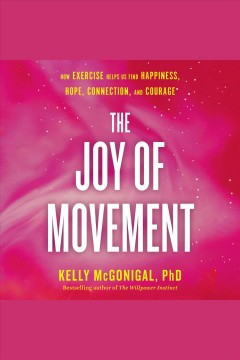 The joy of movement : how exercise helps us find happiness, hope, connection, and courage book cover