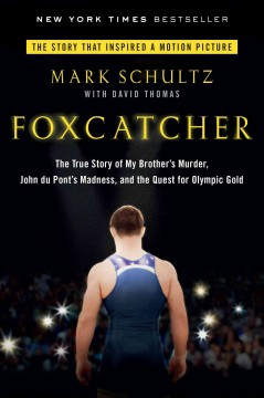 Catalog record for Foxcatcher : the true story of my brother's murder, John du Pont's madness, and the quest for Olympic gold