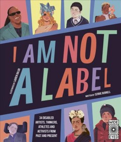 Catalog record for I am not a label : 34 disabled artists, thinkers, athletes and activists from past and present