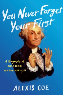 You never forget your first : a biography of George Washington book cover