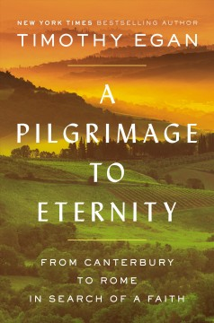 A pilgrimage to eternity : from Canterbury to Rome in search of a faith book cover