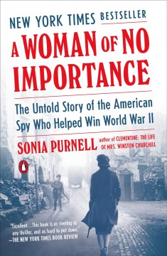 A woman of no importance : the untold story of the American spy who helped win WWII book cover