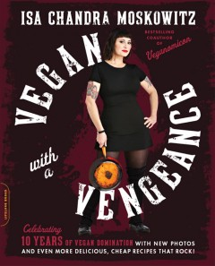 Vegan with a vengeance : over 150 delicious, cheap, animal-free recipes that rock book cover
