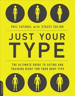 Just your type : the ultimate guide to eating and training right for your body type book cover