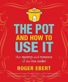 The pot and how to use it : the mystery and romance of the rice cooker book cover