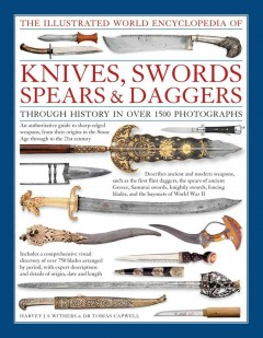The illustrated world encyclopedia of knives, swords, spears & daggers : through history in over 1500 photographs book cover
