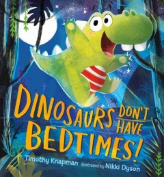 Dinosaurs don't have bedtimes! book cover
