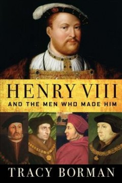 Henry VIII and the men who made him book cover