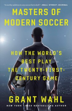 Masters of Modern Soccer : How the World's Best Play the Twenty-First-Century Game book cover