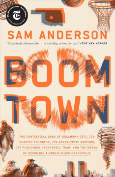 Boom town : the fantastical saga of Oklahoma city, its chaotic founding... its purloined basketball team, and the dream of becoming a world-class metropolis book cover