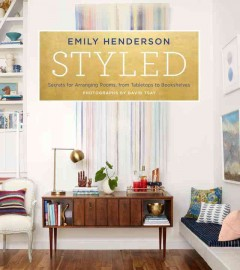 Catalog record for Styled : secrets for arranging rooms, from tabletops to bookshelves