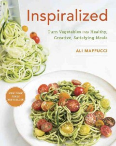 Inspiralized : turn vegetables into healthy, creative, satisfying meals book cover