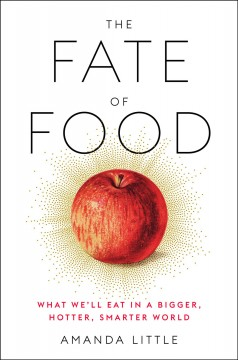 The fate of food : what we'll eat in a bigger, hotter, smarter world book cover