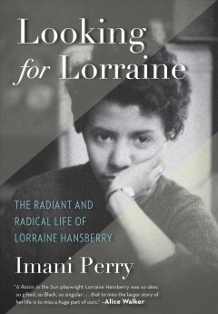 Looking for Lorraine : the radiant and radical life of Lorraine Hansberry book cover