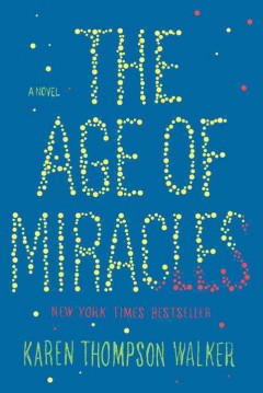 The age of miracles : a novel book cover