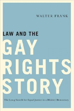 Law and the gay rights story : the long search for equal justice in a divided democracy book cover