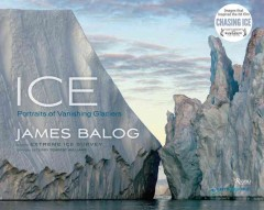 Ice : portraits of vanishing glaciers book cover
