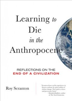 Learning to die in the Anthropocene : reflections on the end of a civilization book cover
