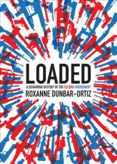 Loaded : a disarming history of the Second Amendment book cover