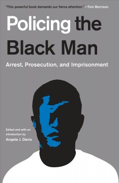 Policing the Black man : arrest, prosecution, and imprisonment book cover