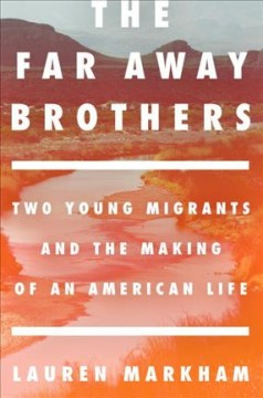 Catalog record for The far away brothers : two young migrants and the making of an American life