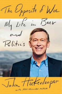 The opposite of woe : my life in beer and politics book cover