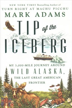 Tip of the iceberg : my 3,000-mile journey around wild Alaska, the last great American frontier book cover