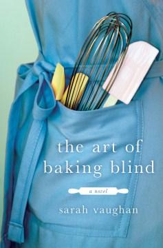 The art of baking blind : a novel book cover