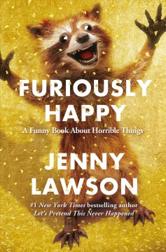 Furiously happy : a funny book about horrible things book cover