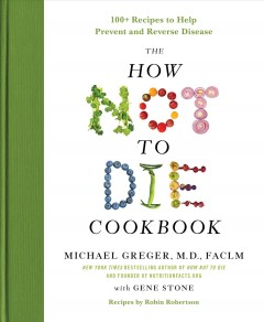 The how not to die cookbook : 100+ recipes to help prevent and reverse disease book cover