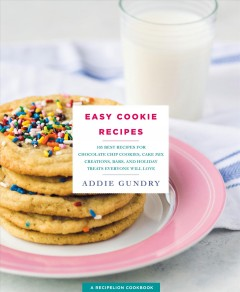 Easy cookie recipes : 103 best recipes for chocolate chip cookies, cake mix creations, bars, and holiday treats everyone will love book cover