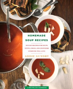 Homemade soup recipes : 103 easy recipes for soups, stews, chilis, and chowders everyone will love book cover