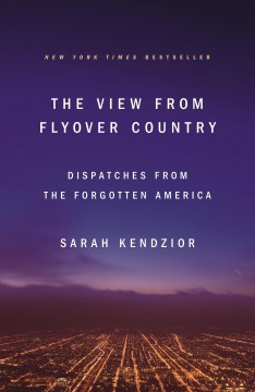 The view from flyover country : dispatches from the forgotten America book cover