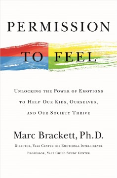 Permission to feel : unlocking the power of emotions to help our kids, ourselves, and our society thrive book cover