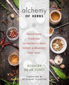 Alchemy of herbs : transform everyday ingredients into foods and remedies that heal book cover