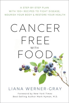 Cancer-free with food : a step-by-step plan with 100+ recipes to fight disease, nourish your body & restore your health book cover