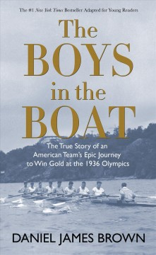 The boys in the boat : the true story of an American team's epic journey to win gold at the 1936 olympics book cover