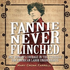 Fannie never flinched : one woman's courage in the struggle for American labor union rights book cover