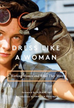 Dress like a woman : working women and what they wore book cover
