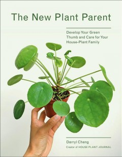 The new plant parent : develop your green thumb and care for your house-plant family book cover