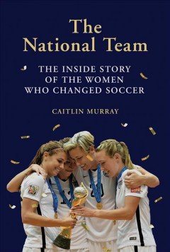 The national team : the inside story of the women who changed soccer book cover