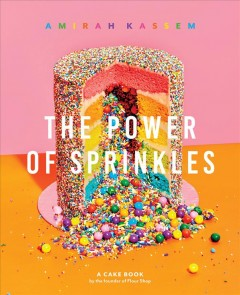 The power of sprinkles : a cake book by the founder of the Flour Shop book cover