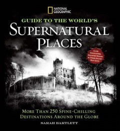 National geographic guide to the world's supernatural places : more than 250 spine-chilling destinations around the globe book cover