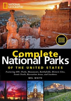 Complete national parks of the United States : featuring 400+ parks, monuments, battlefields, historic sites, scenic trails, recreation areas, and seashores book cover