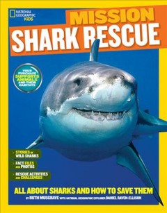 Mission: Shark rescue : all about sharks and how to save them book cover