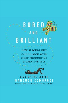 Bored and brilliant : how spacing out can unlock your most productive & creative self book cover